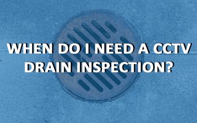 When Do I Need a CCTV Drain Inspection?